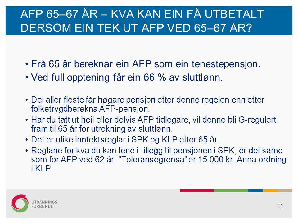 47 AFP 65–67 ÅR – KVA KAN EIN FÅ UTBETALT DERSOM EIN TEK UT AFP VED 65–67 ÅR.