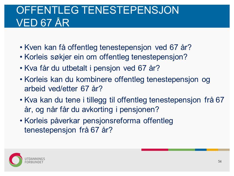 54 OFFENTLEG TENESTEPENSJON VED 67 ÅR Kven kan få offentleg tenestepensjon ved 67 år.