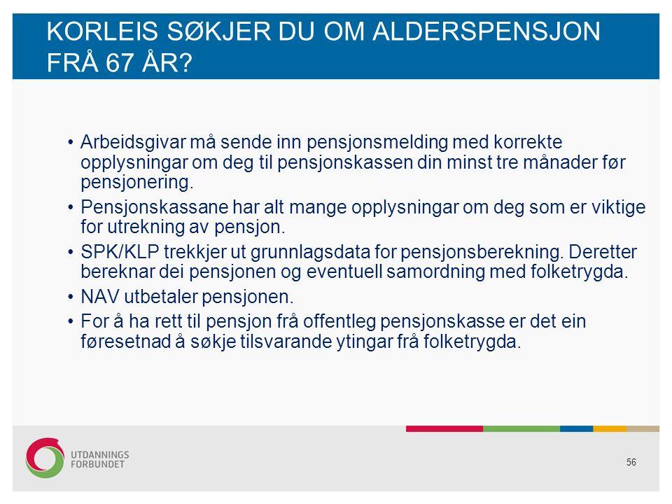 56 KORLEIS SØKJER DU OM ALDERSPENSJON FRÅ 67 ÅR.