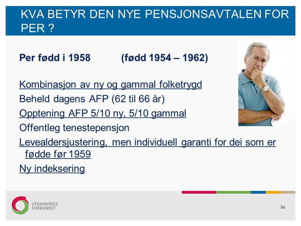 84 KVA BETYR DEN NYE PENSJONSAVTALEN FOR PER .