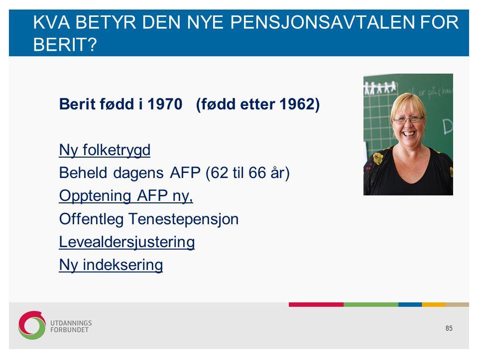85 KVA BETYR DEN NYE PENSJONSAVTALEN FOR BERIT.