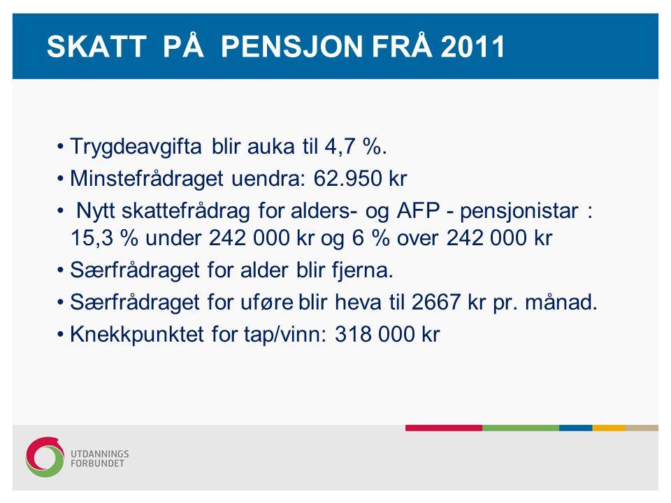 SKATT PÅ PENSJON FRÅ 2011 Trygdeavgifta blir auka til 4,7 %.