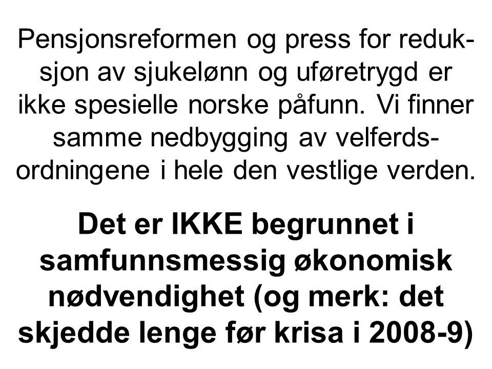 Pensjonsreformen og press for reduk- sjon av sjukelønn og uføretrygd er ikke spesielle norske påfunn.