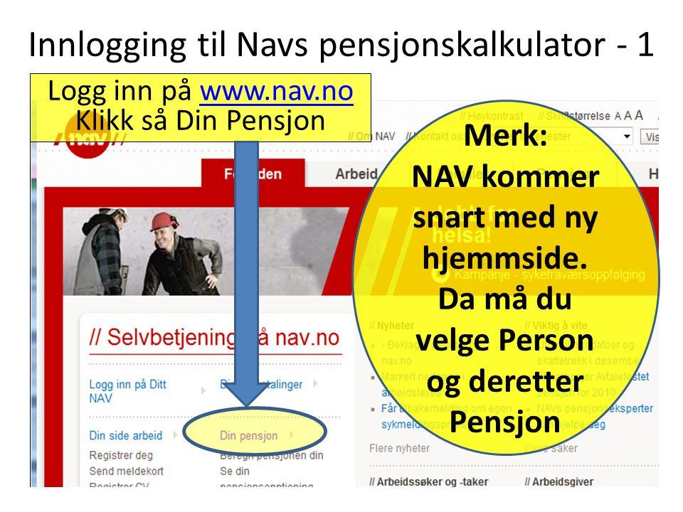 Innlogging til Navs pensjonskalkulator - 1 Logg inn på www.nav.nowww.nav.no Klikk så Din Pensjon Merk: NAV kommer snart med ny hjemmside.