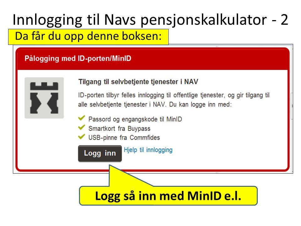 Innlogging til Navs pensjonskalkulator - 2 Logg så inn med MinID e.l. Da får du opp denne boksen: