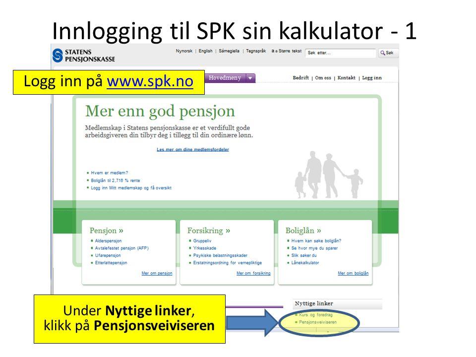 Innlogging til SPK sin kalkulator - 1 Under Nyttige linker, klikk på Pensjonsveiviseren Logg inn på www.spk.nowww.spk.no