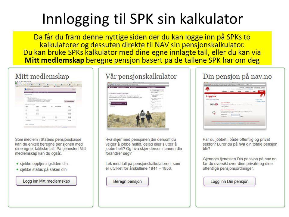 Da får du fram denne nyttige siden der du kan logge inn på SPKs to kalkulatorer og dessuten direkte til NAV sin pensjonskalkulator.