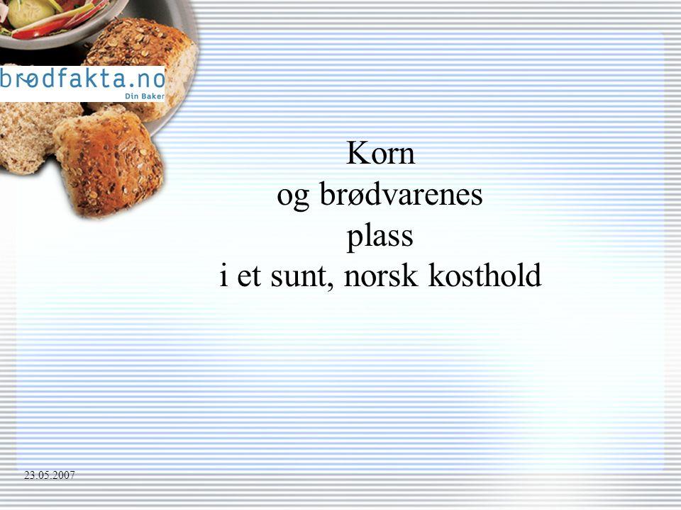 Korn og brødvarenes plass i et sunt, norsk kosthold 23.05.2007