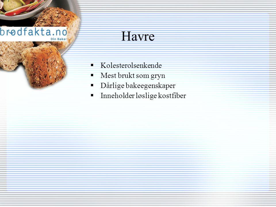 Havre  Kolesterolsenkende  Mest brukt som gryn  Dårlige bakeegenskaper  Inneholder løslige kostfiber