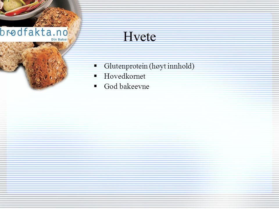 Hvete  Glutenprotein (høyt innhold)  Hovedkornet  God bakeevne