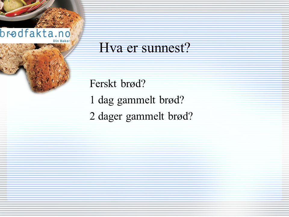 Hva er sunnest? Ferskt brød? 1 dag gammelt brød? 2 dager gammelt brød?