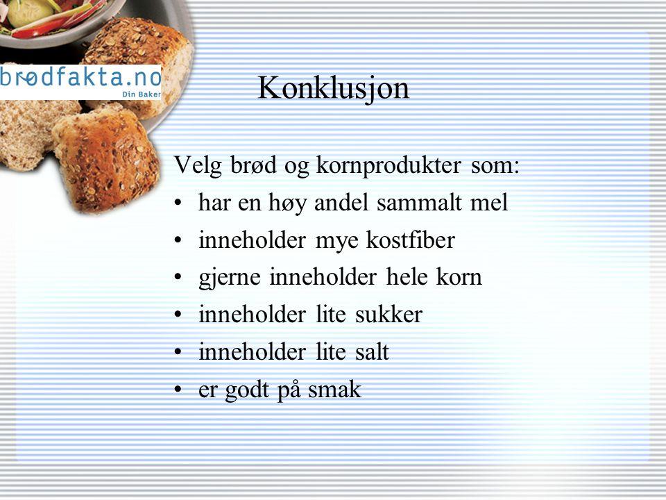 Konklusjon Velg brød og kornprodukter som: har en høy andel sammalt mel inneholder mye kostfiber gjerne inneholder hele korn inneholder lite sukker inneholder lite salt er godt på smak