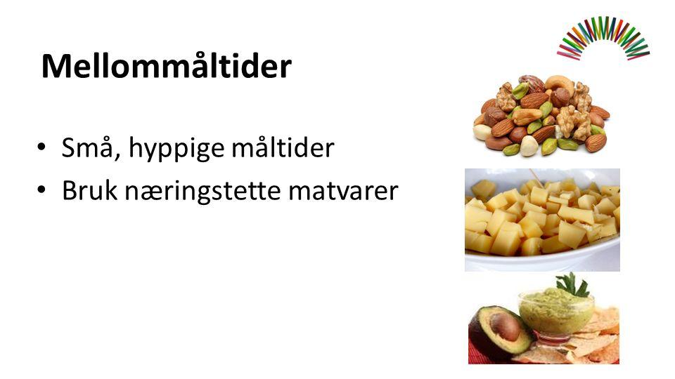 Mellommåltider Små, hyppige måltider Bruk næringstette matvarer