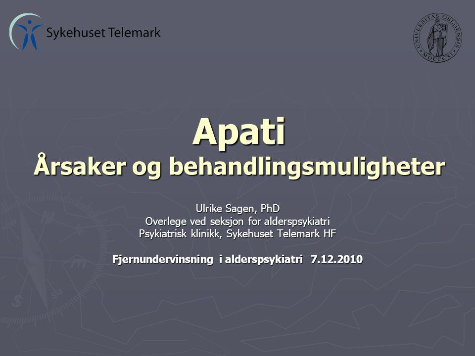 Apati Årsaker og behandlingsmuligheter Ulrike Sagen, PhD Overlege ved seksjon for alderspsykiatri Psykiatrisk klinikk, Sykehuset Telemark HF Fjernundervinsning i alderspsykiatri 7.12.2010