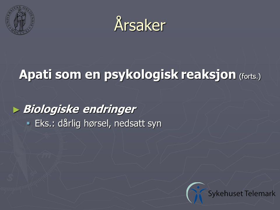 Årsaker Apati som en psykologisk reaksjon (forts.) ► Biologiske endringer  Eks.: dårlig hørsel, nedsatt syn