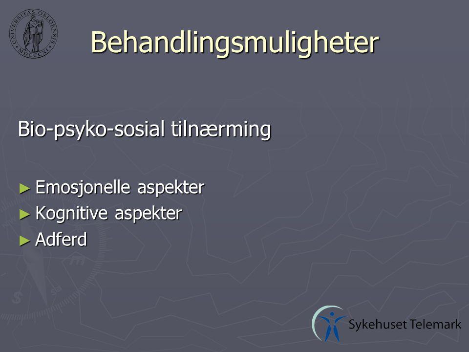 Bio-psyko-sosial tilnærming ► Emosjonelle aspekter ► Kognitive aspekter ► Adferd Behandlingsmuligheter