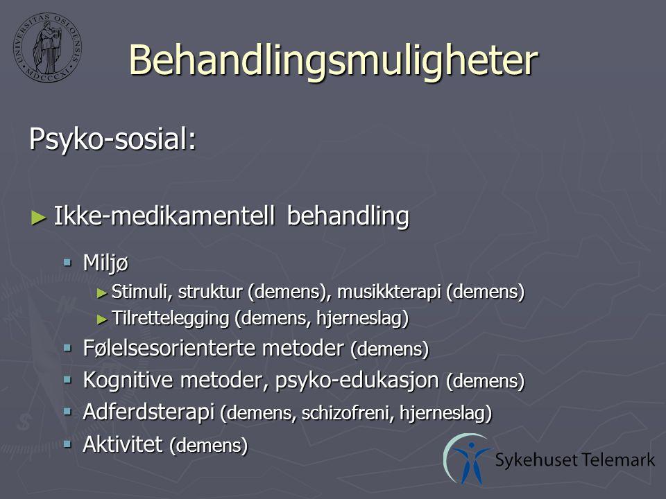 Psyko-sosial: ► Ikke-medikamentell behandling  Miljø ► Stimuli, struktur (demens), musikkterapi (demens) ► Tilrettelegging (demens, hjerneslag)  Følelsesorienterte metoder (demens)  Kognitive metoder, psyko-edukasjon (demens)  Adferdsterapi (demens, schizofreni, hjerneslag)  Aktivitet (demens) Behandlingsmuligheter