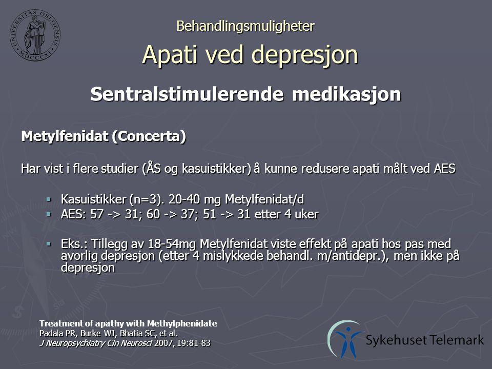 Behandlingsmuligheter Apati ved depresjon Sentralstimulerende medikasjon Metylfenidat (Concerta) Har vist i flere studier (ÅS og kasuistikker) å kunne redusere apati målt ved AES  Kasuistikker (n=3).