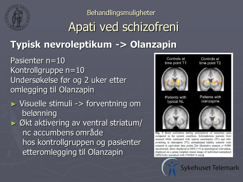 Behandlingsmuligheter Apati ved schizofreni Typisk nevroleptikum -> Olanzapin Pasienter n=10 Kontrollgruppe n=10 Undersøkelse før og 2 uker etter omlegging til Olanzapin ► Visuelle stimuli -> forventning om belønning belønning ► Økt aktivering av ventral striatum/ nc accumbens område hos kontrollgruppen og pasienter etteromlegging til Olanzapin