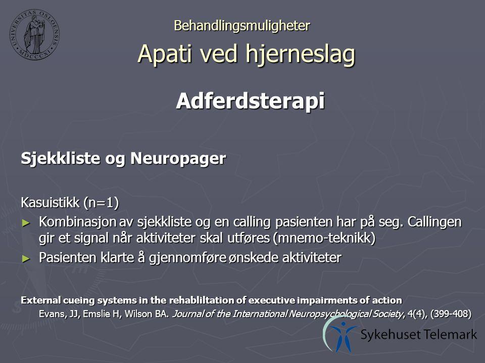 Behandlingsmuligheter Apati ved hjerneslag Adferdsterapi Sjekkliste og Neuropager Kasuistikk (n=1) ► Kombinasjon av sjekkliste og en calling pasienten har på seg.