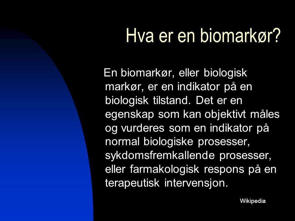 Hva er en biomarkør? En biomarkør, eller biologisk markør, er en indikator på en biologisk tilstand. Det er en egenskap som kan objektivt måles og vur
