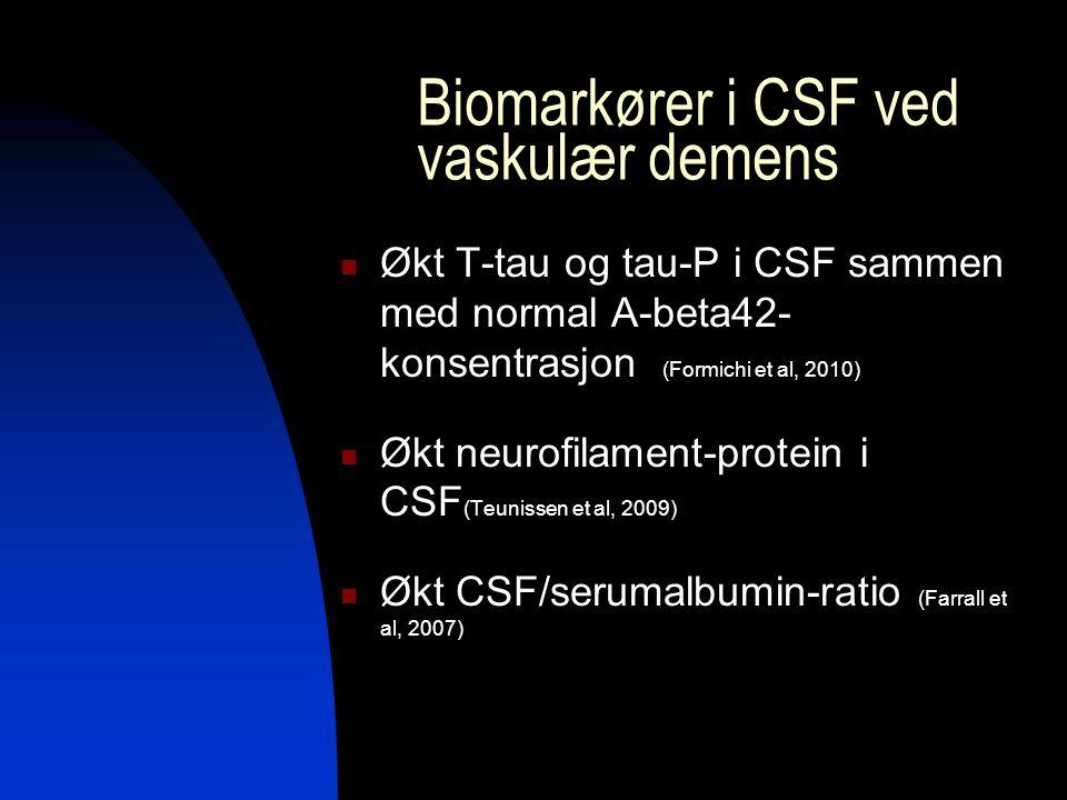 Biomarkører i CSF ved vaskulær demens Økt T-tau og tau-P i CSF sammen med normal A-beta42- konsentrasjon (Formichi et al, 2010) Økt neurofilament-protein i CSF (Teunissen et al, 2009) Økt CSF/serumalbumin-ratio (Farrall et al, 2007)