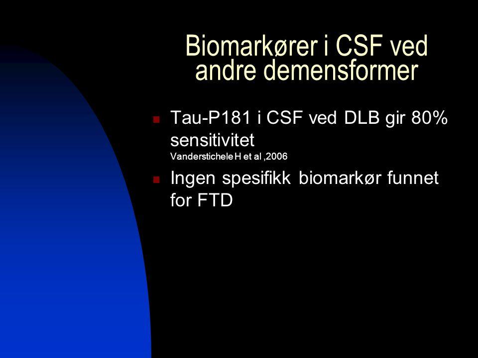 Biomarkører i CSF ved andre demensformer Tau-P181 i CSF ved DLB gir 80% sensitivitet Vanderstichele H et al,2006 Ingen spesifikk biomarkør funnet for