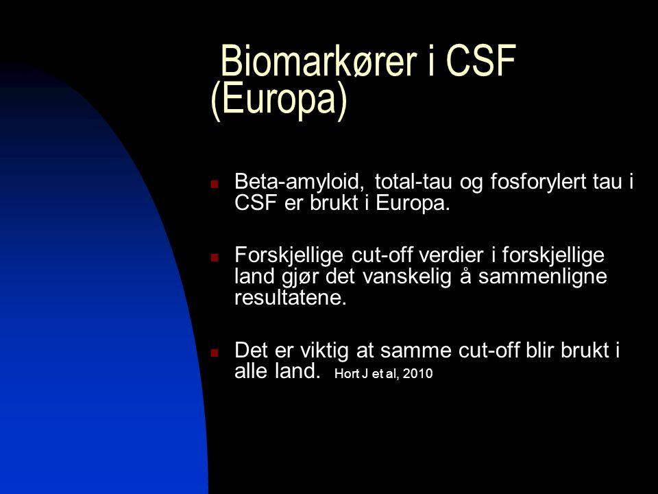 Biomarkører i CSF (Europa) Beta-amyloid, total-tau og fosforylert tau i CSF er brukt i Europa. Forskjellige cut-off verdier i forskjellige land gjør d