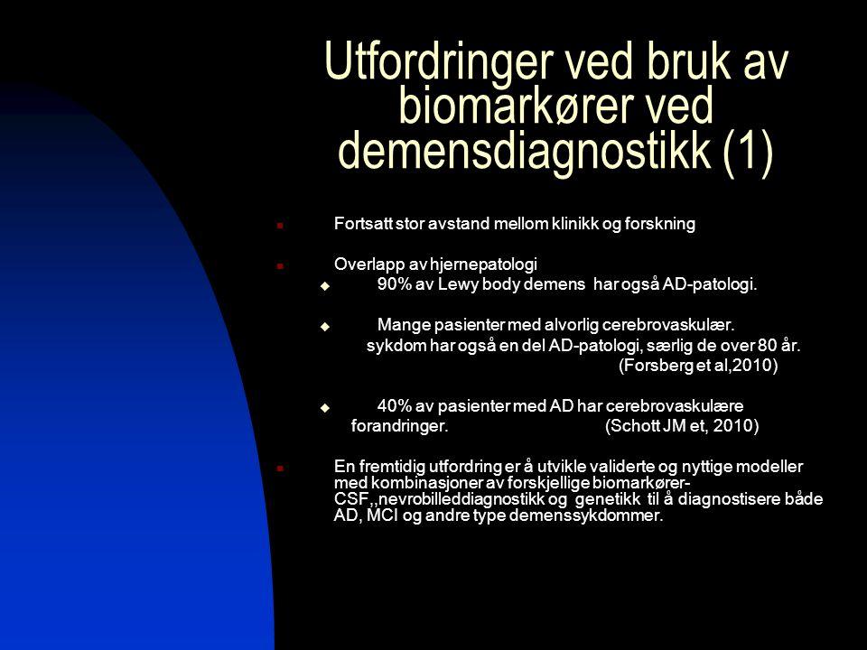 Utfordringer ved bruk av biomarkører ved demensdiagnostikk (1) Fortsatt stor avstand mellom klinikk og forskning Overlapp av hjernepatologi  90% av L
