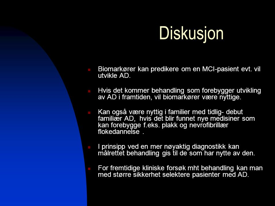 Diskusjon Biomarkører kan predikere om en MCI-pasient evt. vil utvikle AD. Hvis det kommer behandling som forebygger utvikling av AD i framtiden, vil