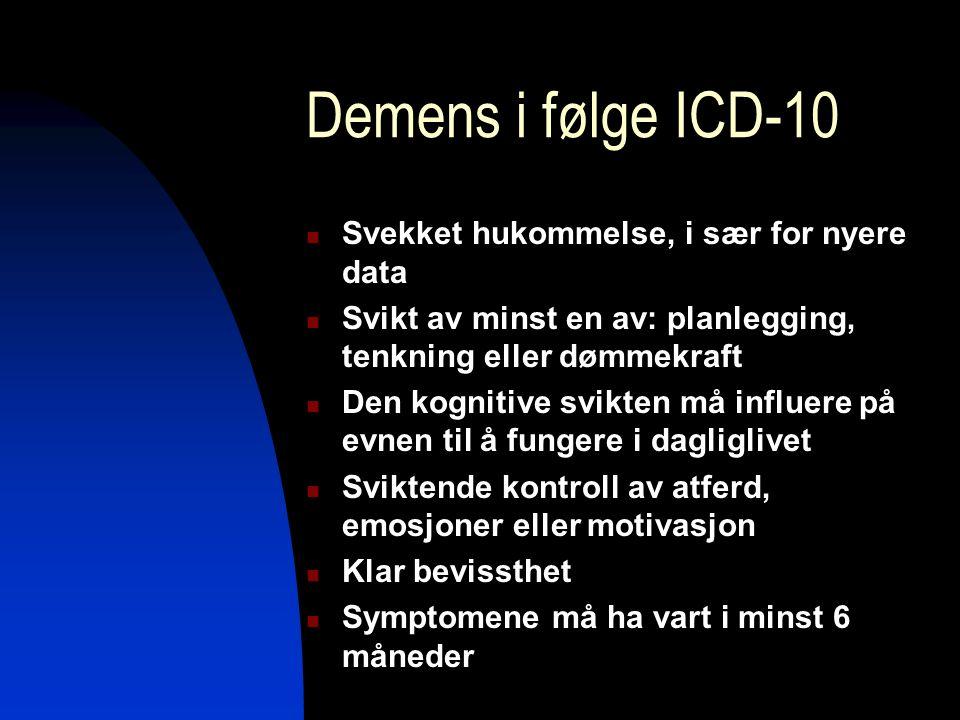 Demens i følge ICD-10 Svekket hukommelse, i sær for nyere data Svikt av minst en av: planlegging, tenkning eller dømmekraft Den kognitive svikten må i
