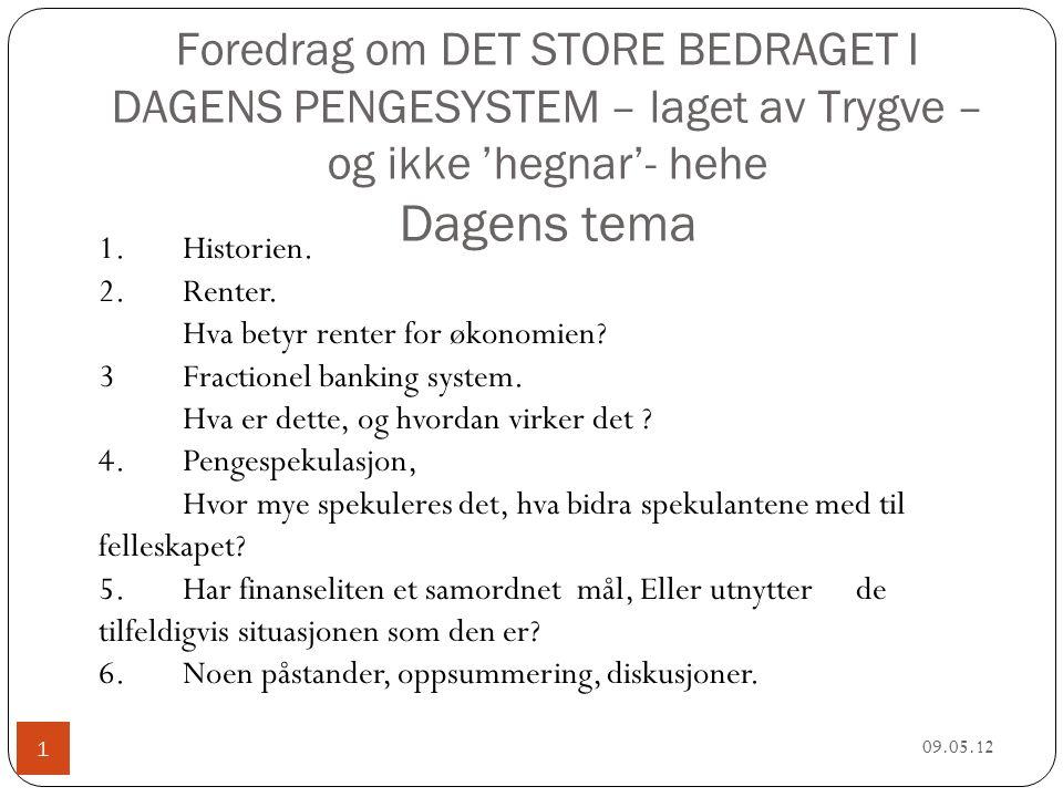 Foredrag om DET STORE BEDRAGET I DAGENS PENGESYSTEM – laget av Trygve – og ikke 'hegnar'- hehe Dagens tema 09.05.12 1 1.Historien.