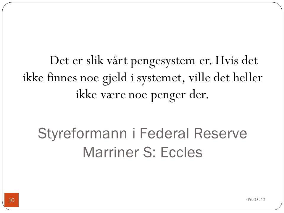 Styreformann i Federal Reserve Marriner S: Eccles 09.05.12 10 Det er slik vårt pengesystem er.