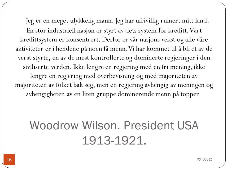 Woodrow Wilson. President USA 1913-1921. 09.05.12 16 Jeg er en meget ulykkelig mann.