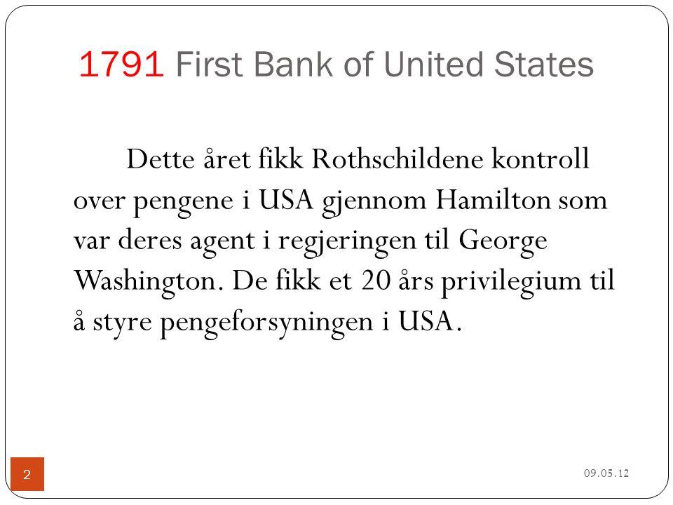 1791 First Bank of United States 09.05.12 2 Dette året fikk Rothschildene kontroll over pengene i USA gjennom Hamilton som var deres agent i regjeringen til George Washington.
