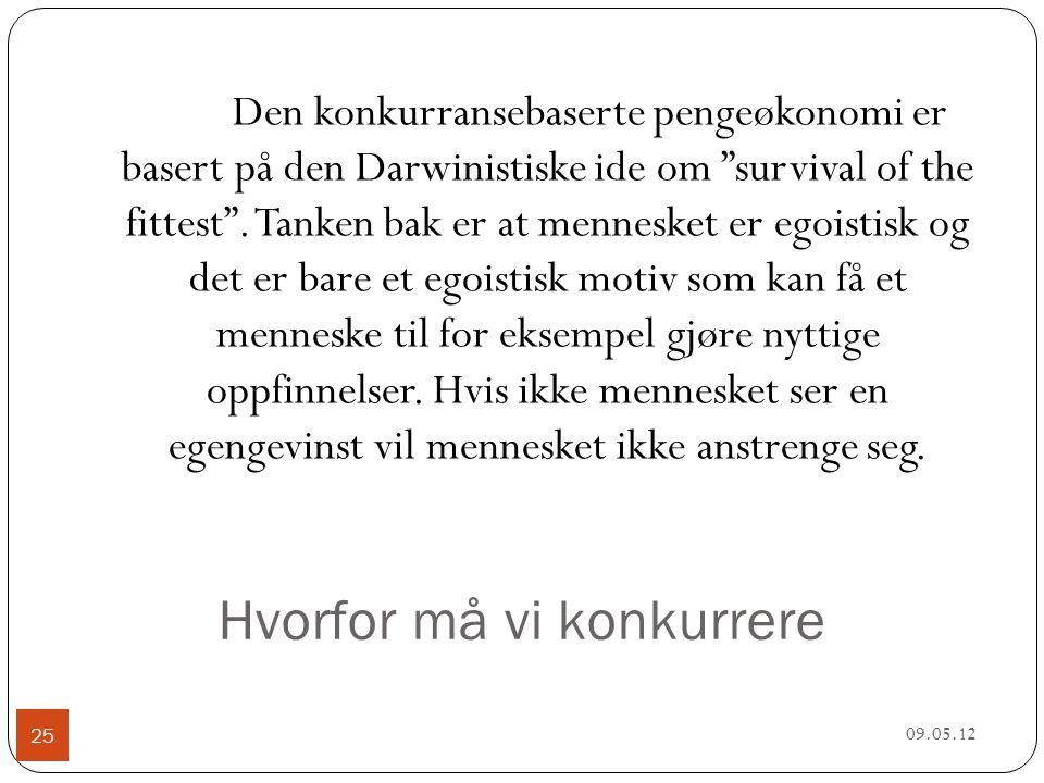 Hvorfor må vi konkurrere 09.05.12 25 Den konkurransebaserte pengeøkonomi er basert på den Darwinistiske ide om survival of the fittest .