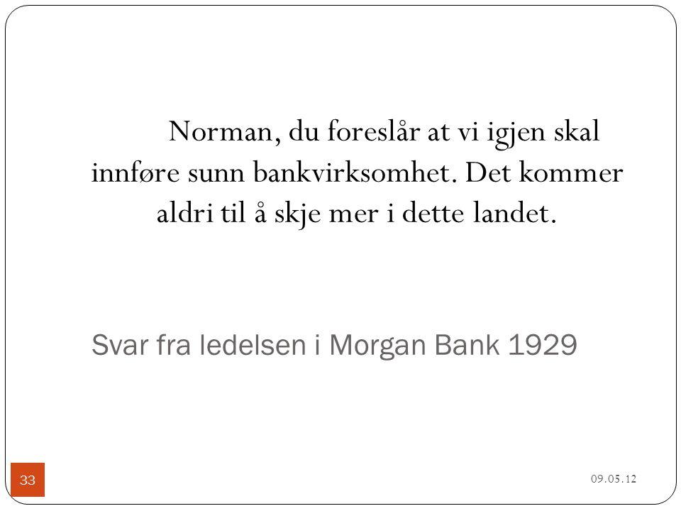 Svar fra ledelsen i Morgan Bank 1929 09.05.12 33 Norman, du foreslår at vi igjen skal innføre sunn bankvirksomhet.