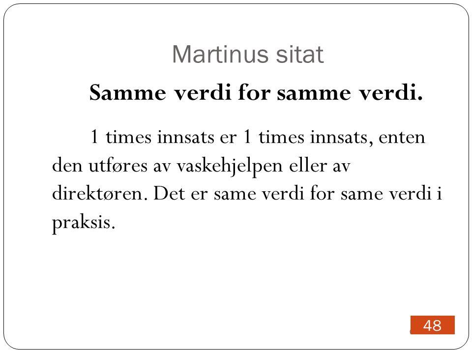Martinus sitat 09.05.12 48 Samme verdi for samme verdi.