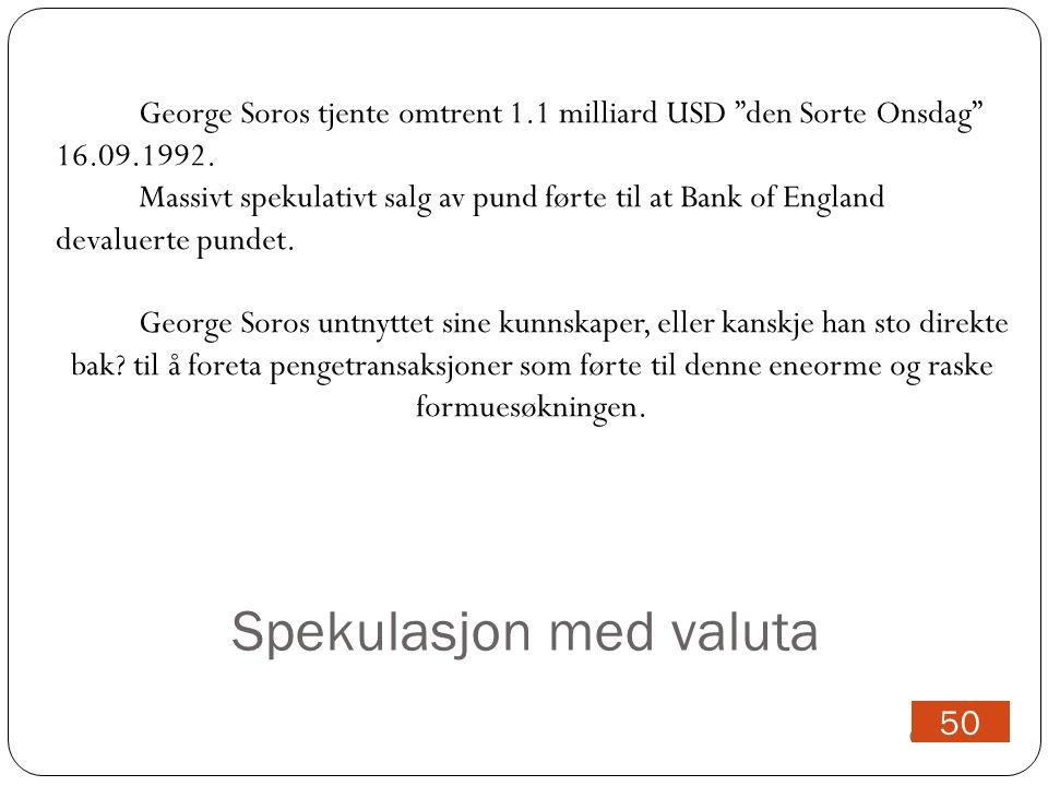 Spekulasjon med valuta 09.05.12 50 George Soros tjente omtrent 1.1 milliard USD den Sorte Onsdag 16.09.1992.