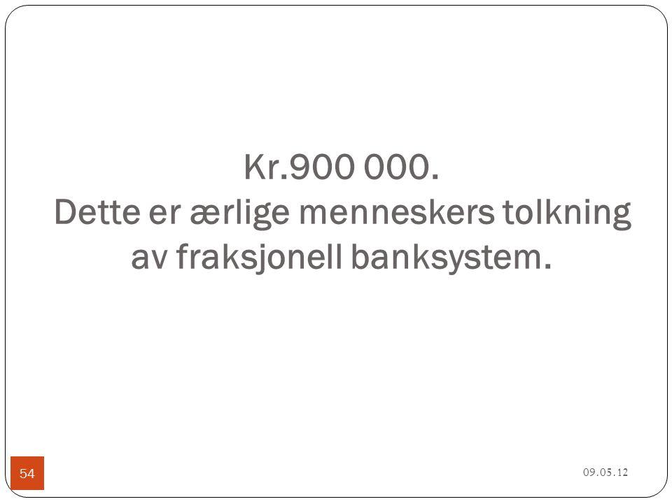 Kr.900 000. Dette er ærlige menneskers tolkning av fraksjonell banksystem. 09.05.12 54