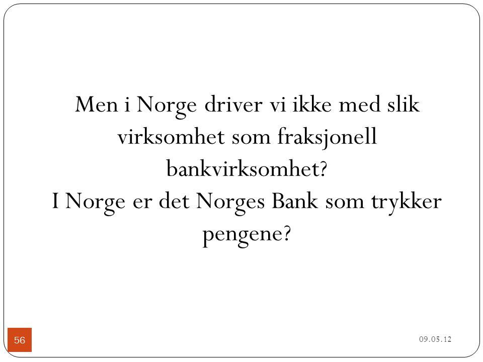 09.05.12 56 Men i Norge driver vi ikke med slik virksomhet som fraksjonell bankvirksomhet.
