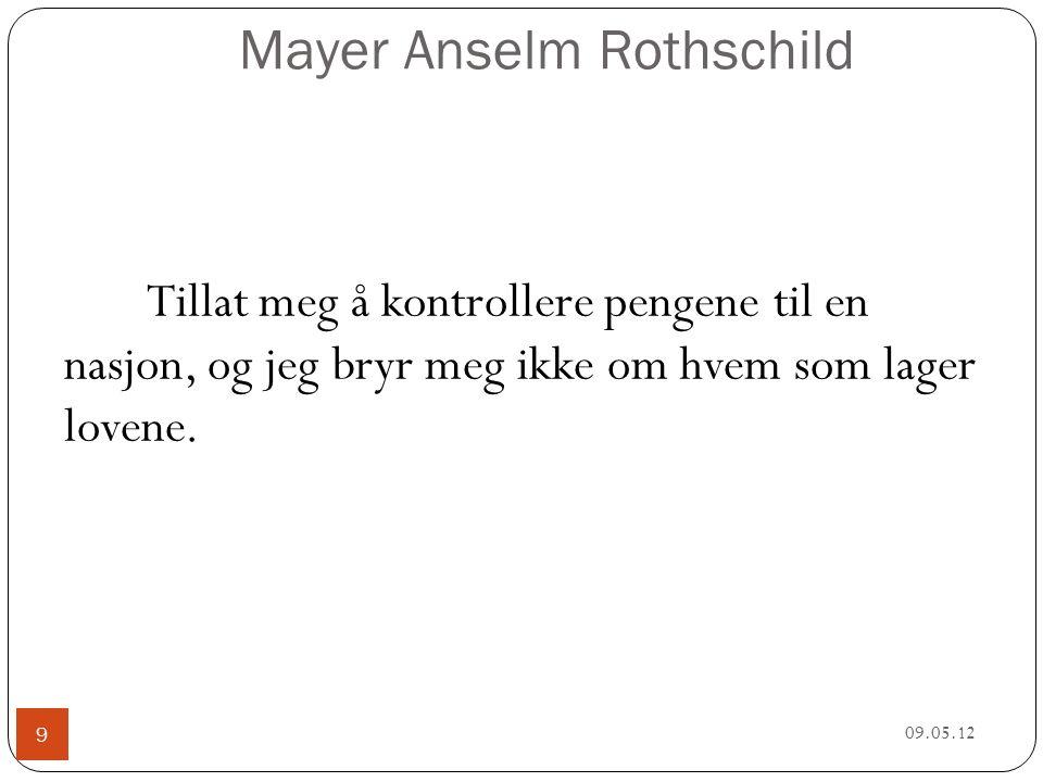 Mayer Anselm Rothschild 09.05.12 9 Tillat meg å kontrollere pengene til en nasjon, og jeg bryr meg ikke om hvem som lager lovene.