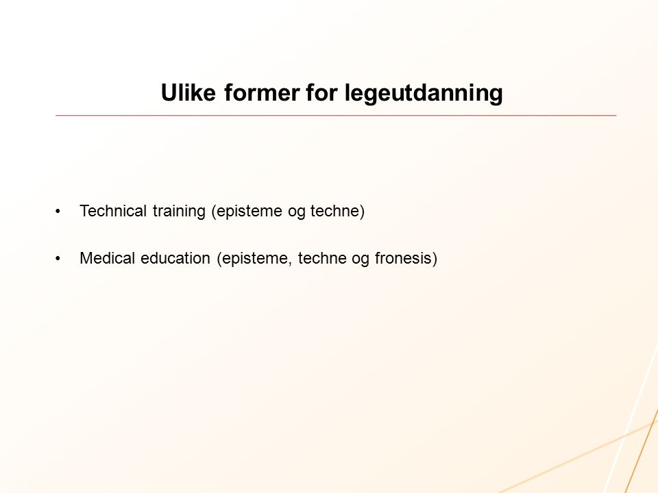 Ulike former for legeutdanning Technical training (episteme og techne) Medical education (episteme, techne og fronesis)