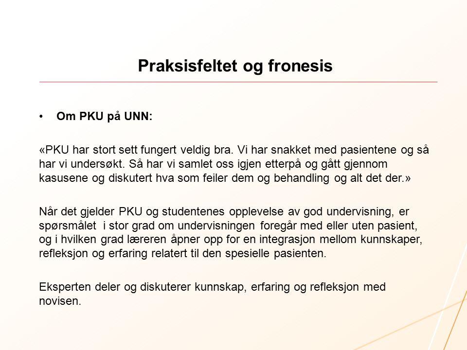 Praksisfeltet og fronesis Om PKU på UNN: «PKU har stort sett fungert veldig bra.