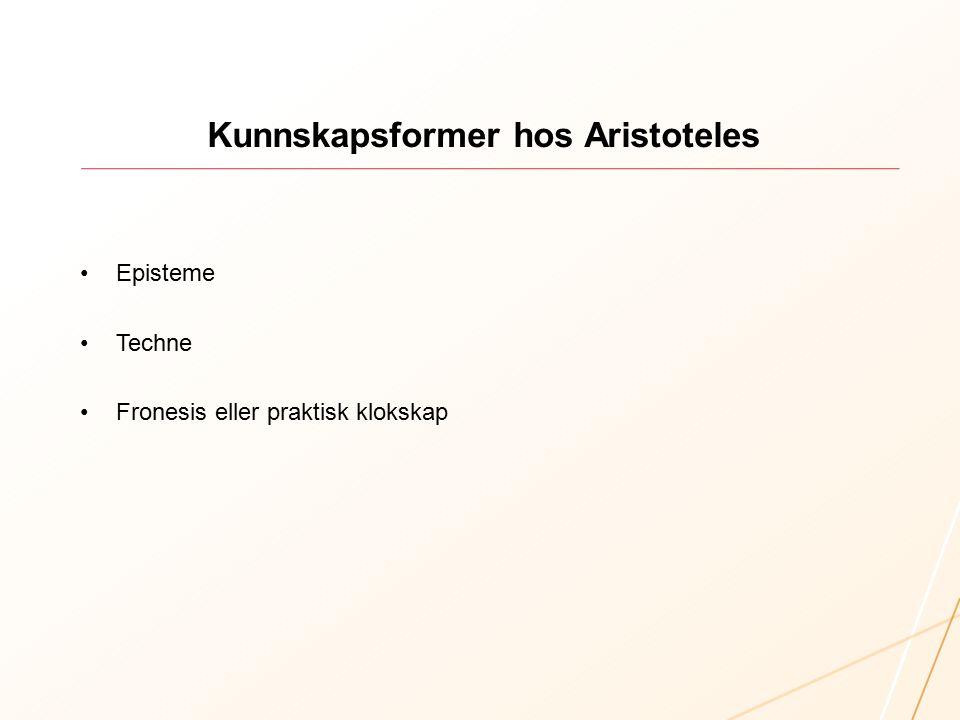 Kunnskapsformer hos Aristoteles Episteme: vitenskapelig, objektiv og kontekstuavhengig kunnskap, (epistemologi) Techne: metodisk kunnskap (hvordan), spesielle ferdigheter, (teknologi) Fronesis: praktisk klokskap, kontekstualisert kunnskap, refleksjon, etiske implikasjoner, (phronesiology)