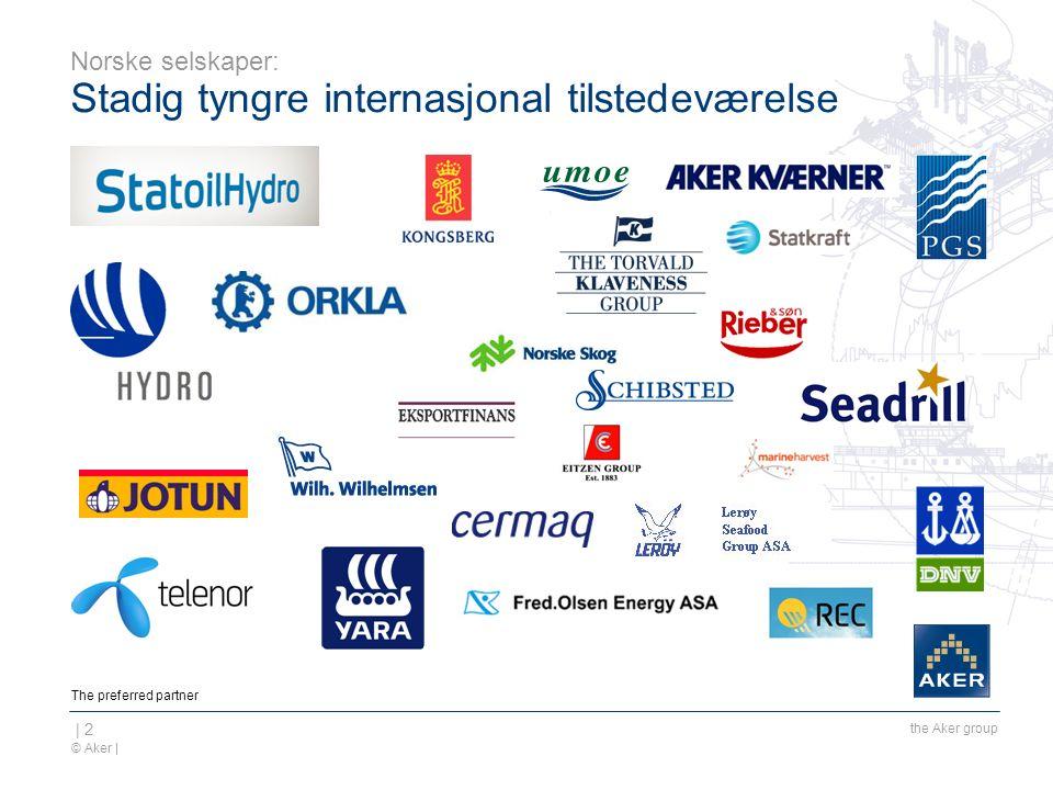 © Aker | The preferred partner the Aker group | 2 Norske selskaper: Stadig tyngre internasjonal tilstedeværelse