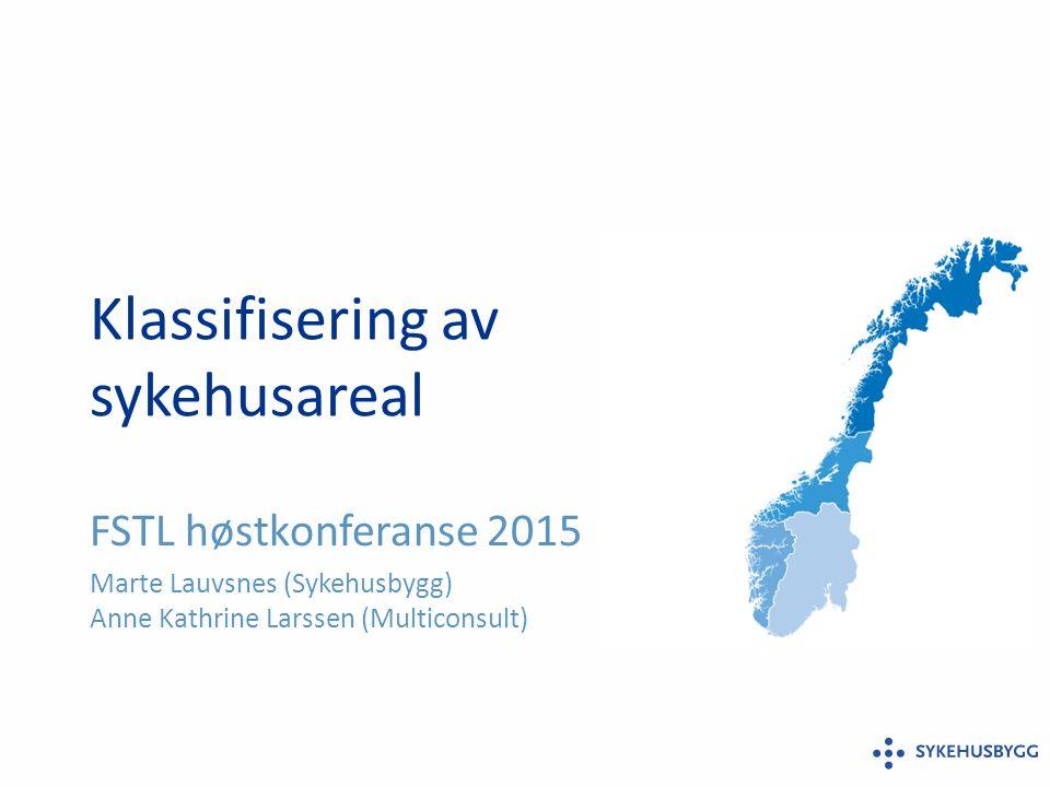 Klassifisering av sykehusareal FSTL høstkonferanse 2015 Marte Lauvsnes (Sykehusbygg) Anne Kathrine Larssen (Multiconsult)