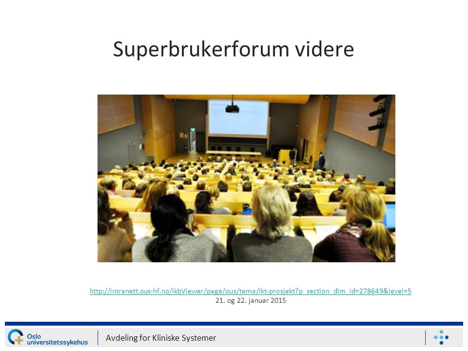 Superbrukerforum videre Avdeling for Kliniske Systemer   p_section_dim_id=278649&level=5 21.