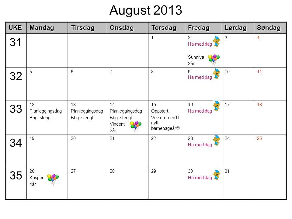 August 2013UKEMandagTirsdagOnsdagTorsdagFredagLørdagSøndag 31 12 Ha med dag Sunniva 2år 34 32 56789 Ha med dag 1011 33 12 Planleggingsdag Bhg. stengt.