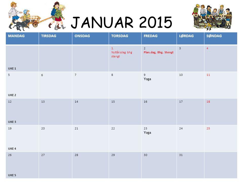 JANUAR 2015 MANDAGTIRSDAGONSDAGTORSDAGFREDAGLØRDAGSØNDAG UKE 1 1. Nyttårsdag bhg stengt 2 Plan.dag, Bhg. Stengt 34 5 UKE 2 6789 Yoga 1011 12 UKE 3 131